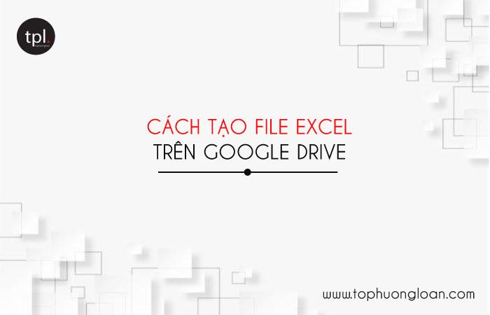 Cách tạo và chỉnh sửa file excel trên Google Drive