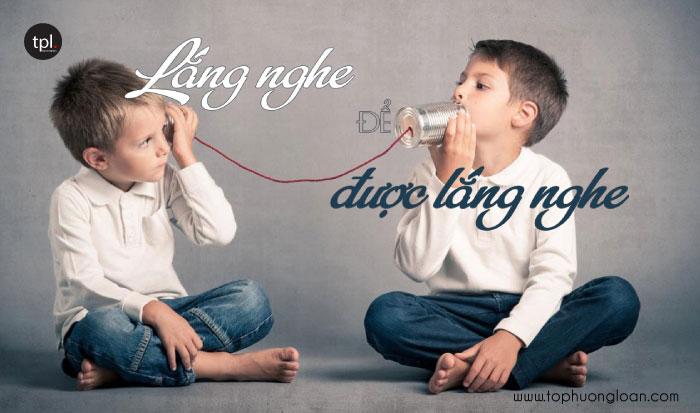 Hãy lắng nghe để được lắng nghe