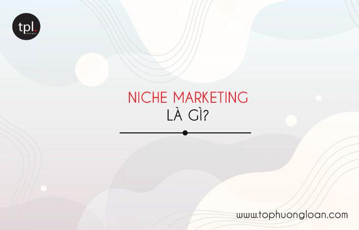 Niche Marketing là gì?